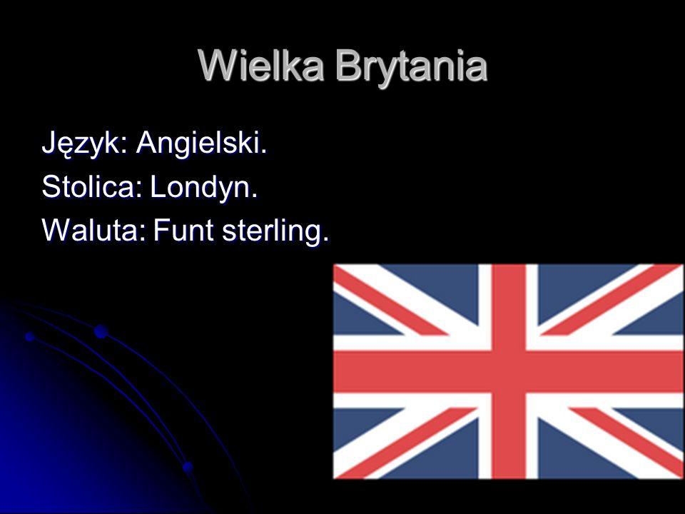 Wielka Brytania Język: Angielski. Stolica: Londyn.