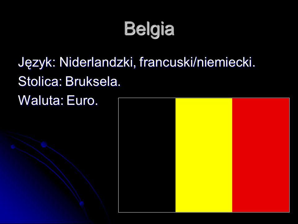 Belgia Język: Niderlandzki, francuski/niemiecki. Stolica: Bruksela.