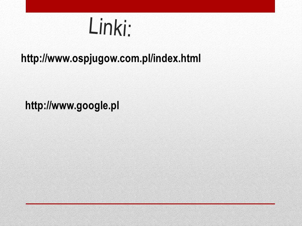 Linki: http://www.ospjugow.com.pl/index.html http://www.google.pl