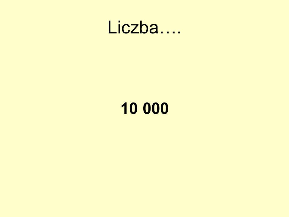 Liczba…. 10 000