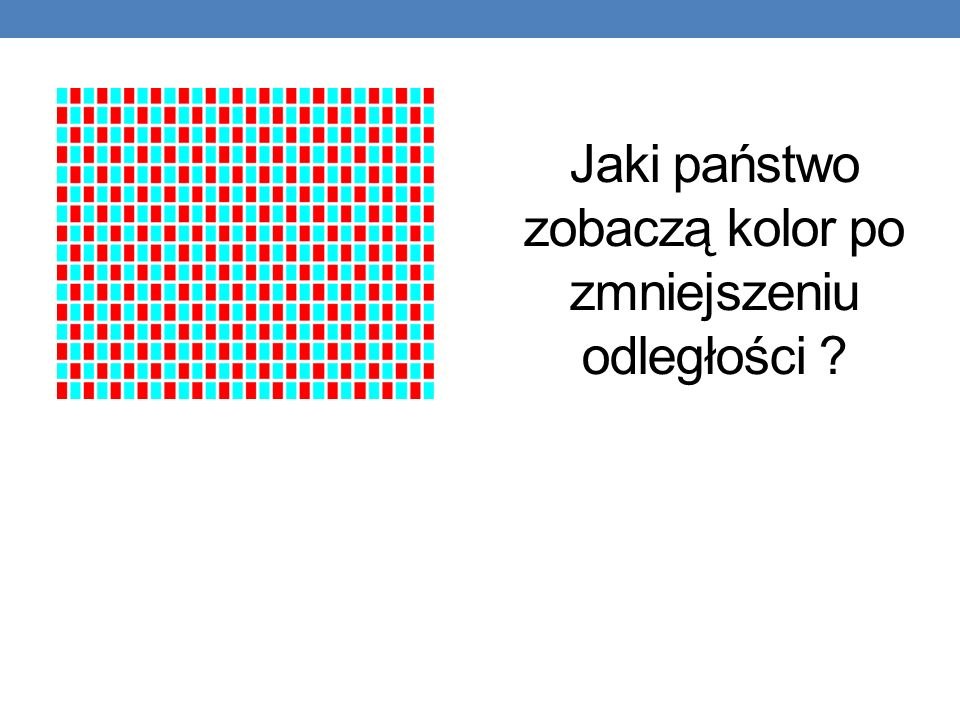 Jaki państwo zobaczą kolor po zmniejszeniu odległości