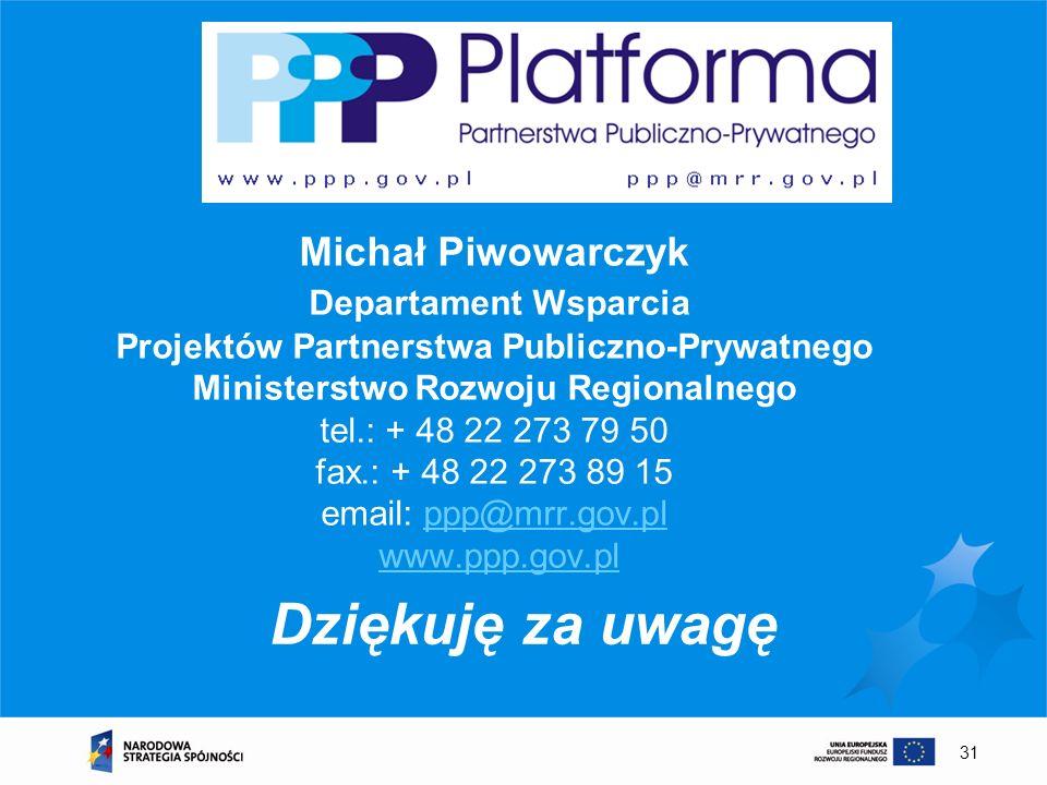 Michał Piwowarczyk Departament Wsparcia Projektów Partnerstwa Publiczno-Prywatnego Ministerstwo Rozwoju Regionalnego tel.: + 48 22 273 79 50 fax.: + 48 22 273 89 15 email: ppp@mrr.gov.pl www.ppp.gov.pl