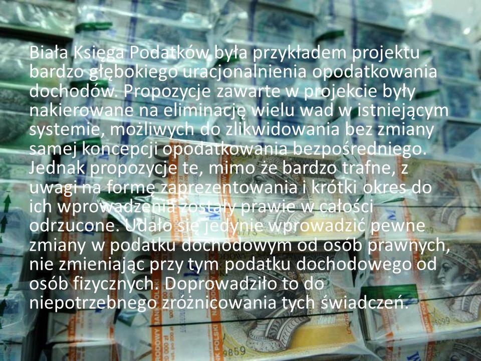 Biała Księga Podatków była przykładem projektu bardzo głębokiego uracjonalnienia opodatkowania dochodów.