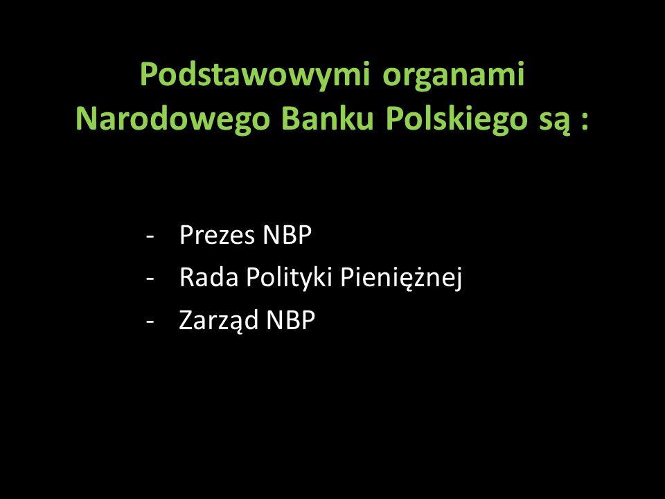 Podstawowymi organami Narodowego Banku Polskiego są :
