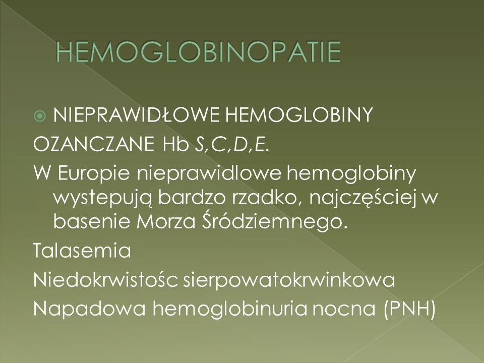 HEMOGLOBINOPATIE NIEPRAWIDŁOWE HEMOGLOBINY OZANCZANE Hb S,C,D,E.