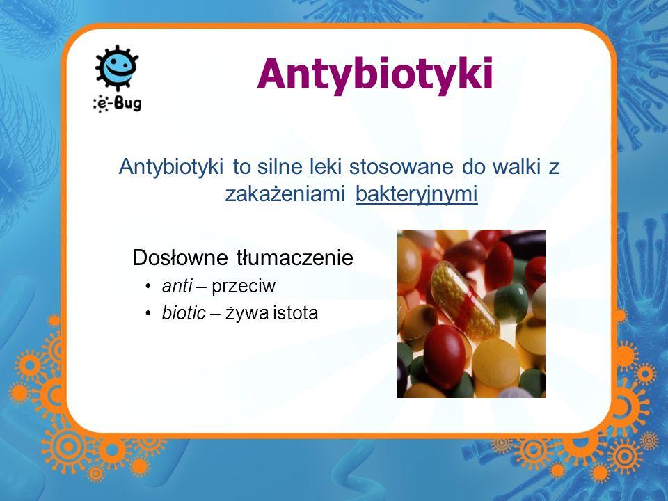 Antybiotyki Antybiotyki to silne leki stosowane do walki z zakażeniami bakteryjnymi. Dosłowne tłumaczenie.
