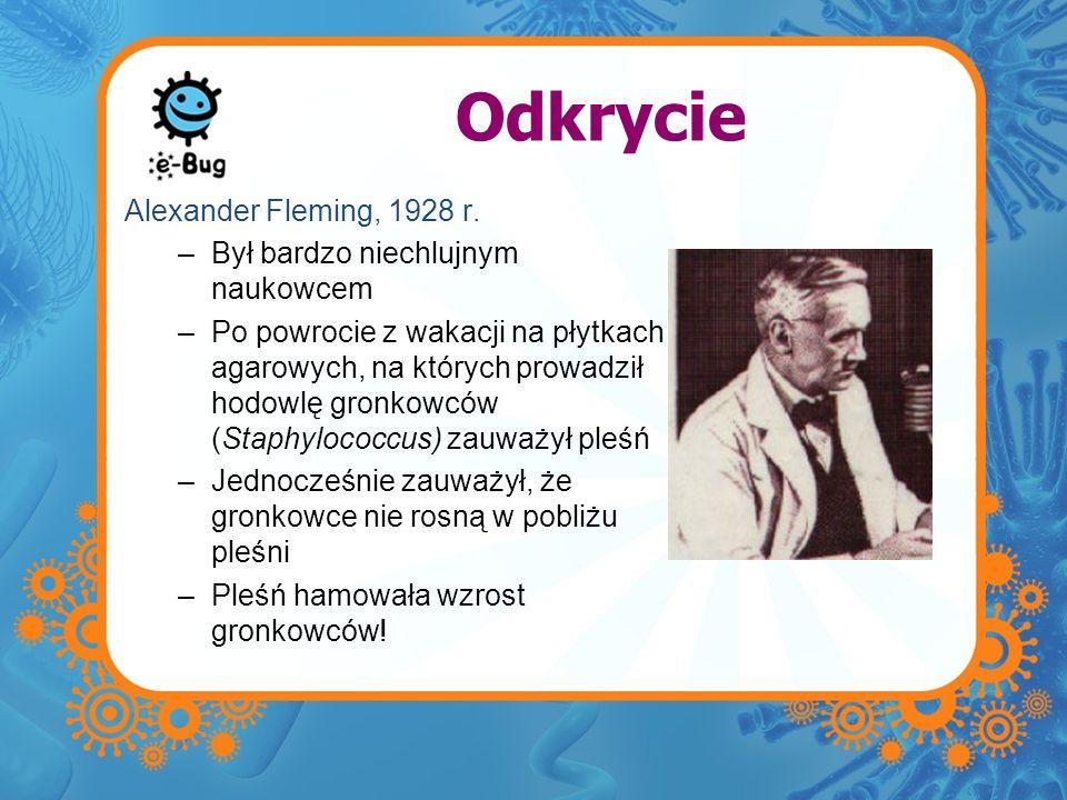 Odkrycie Alexander Fleming, 1928 r. Był bardzo niechlujnym naukowcem