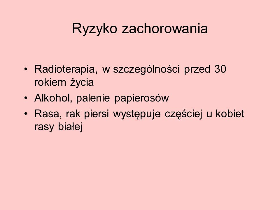 Ryzyko zachorowania Radioterapia, w szczególności przed 30 rokiem życia. Alkohol, palenie papierosów.
