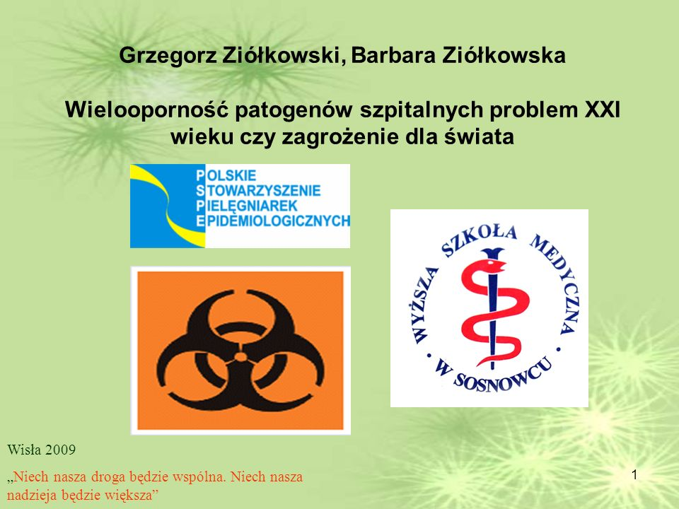 Grzegorz Ziółkowski, Barbara Ziółkowska Wielooporność patogenów szpitalnych problem XXI wieku czy zagrożenie dla świata