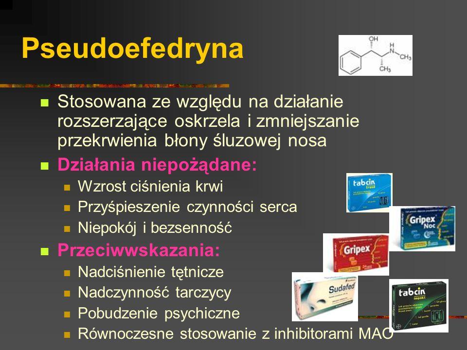 Pseudoefedryna Stosowana ze względu na działanie rozszerzające oskrzela i zmniejszanie przekrwienia błony śluzowej nosa.