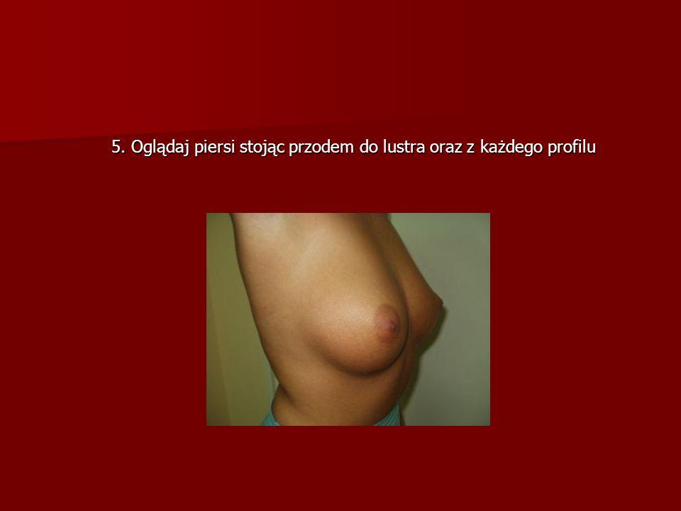 5. Oglądaj piersi stojąc przodem do lustra oraz z każdego profilu