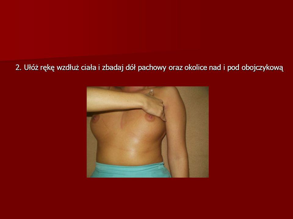 2. Ułóż rękę wzdłuż ciała i zbadaj dół pachowy oraz okolice nad i pod obojczykową