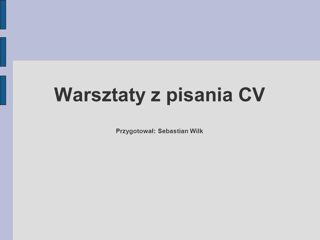 Warsztaty z pisania CV Przygotował: Sebastian Wilk