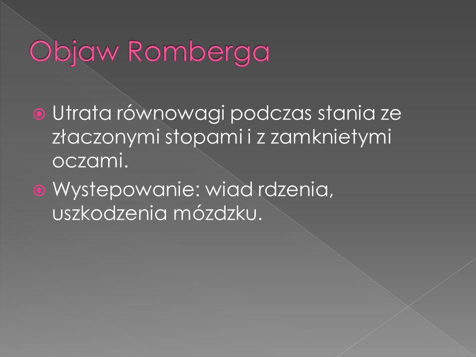Objaw Romberga Utrata równowagi podczas stania ze złaczonymi stopami i z zamknietymi oczami.