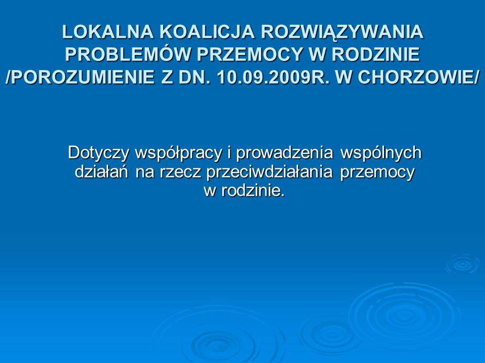 LOKALNA KOALICJA ROZWIĄZYWANIA PROBLEMÓW PRZEMOCY W RODZINIE /POROZUMIENIE Z DN. 10.09.2009R. W CHORZOWIE/