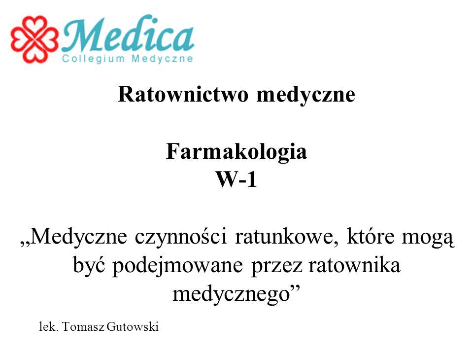 """Ratownictwo medyczne Farmakologia W-1 """"Medyczne czynności ratunkowe, które mogą być podejmowane przez ratownika medycznego"""