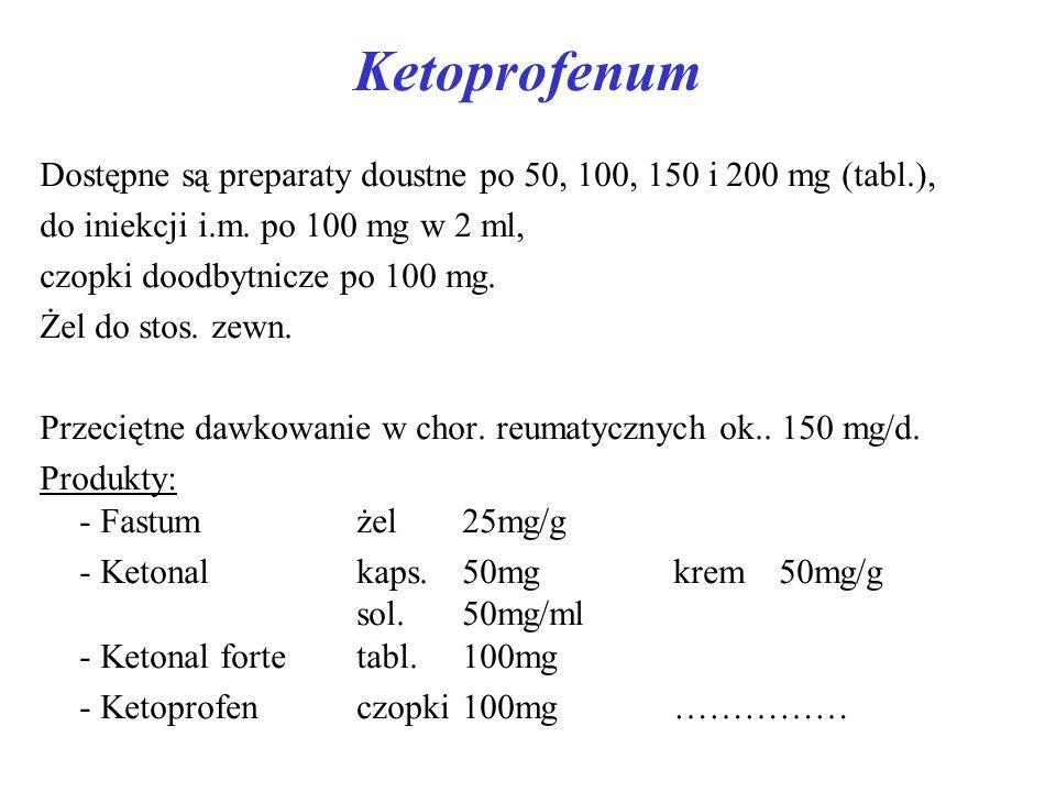 Ketoprofenum Dostępne są preparaty doustne po 50, 100, 150 i 200 mg (tabl.), do iniekcji i.m. po 100 mg w 2 ml,