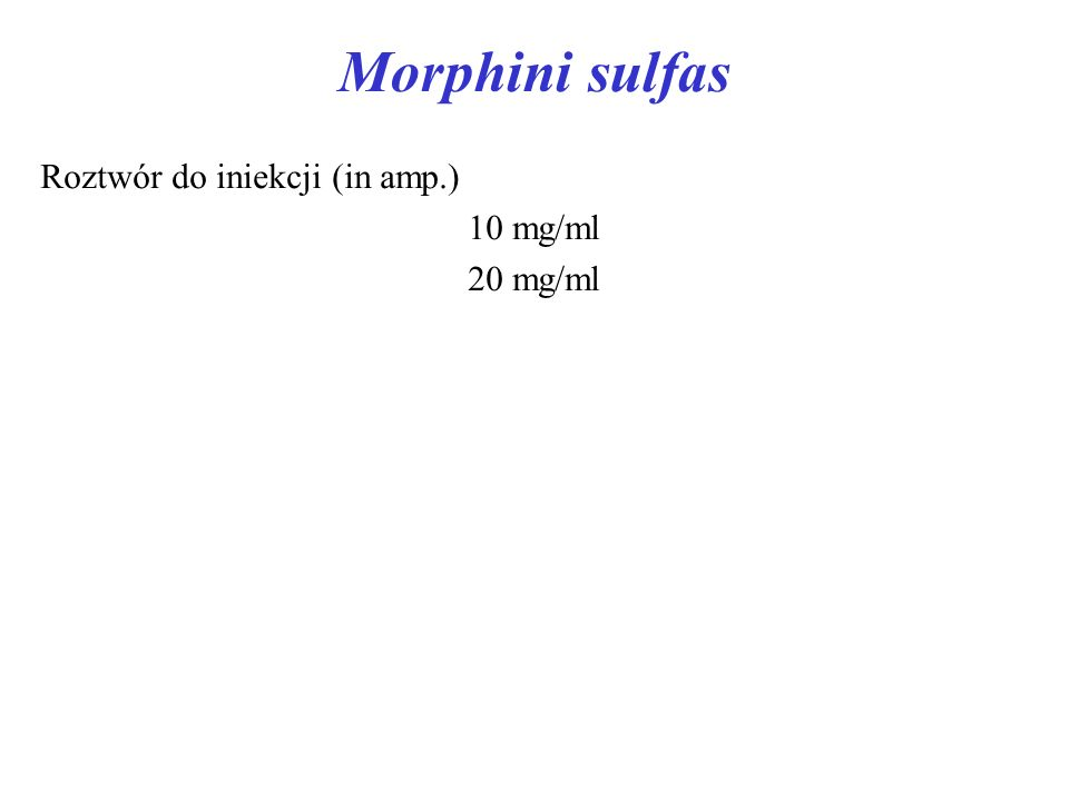 Morphini sulfas Roztwór do iniekcji (in amp.) 10 mg/ml 20 mg/ml