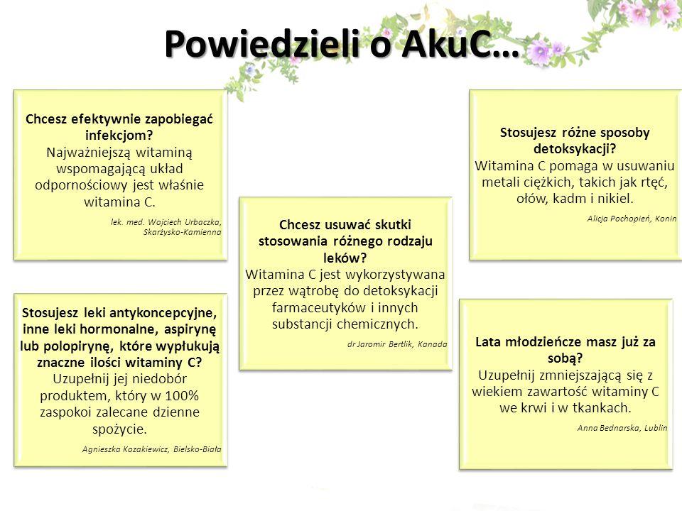 Powiedzieli o AkuC… Chcesz efektywnie zapobiegać infekcjom Najważniejszą witaminą wspomagającą układ odpornościowy jest właśnie witamina C.