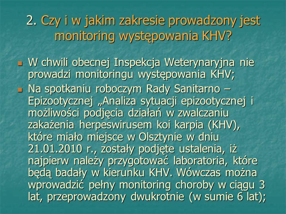 2. Czy i w jakim zakresie prowadzony jest monitoring występowania KHV