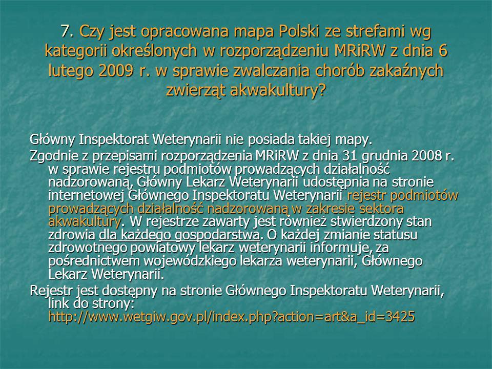 7. Czy jest opracowana mapa Polski ze strefami wg kategorii określonych w rozporządzeniu MRiRW z dnia 6 lutego 2009 r. w sprawie zwalczania chorób zakaźnych zwierząt akwakultury