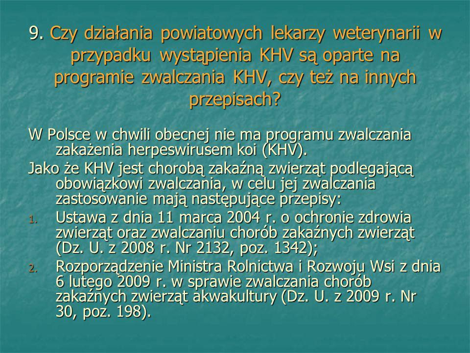 9. Czy działania powiatowych lekarzy weterynarii w przypadku wystąpienia KHV są oparte na programie zwalczania KHV, czy też na innych przepisach