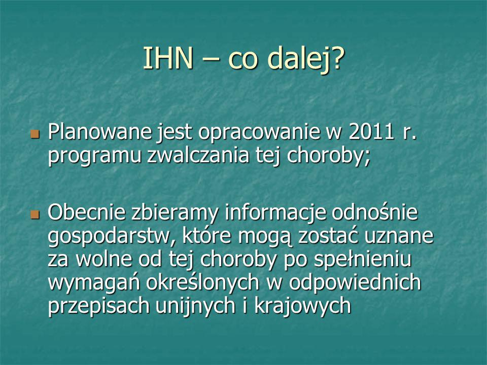 IHN – co dalej Planowane jest opracowanie w 2011 r. programu zwalczania tej choroby;