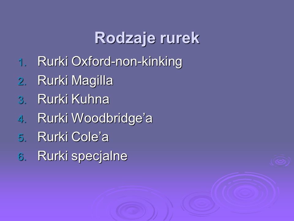 Rodzaje rurek Rurki Oxford-non-kinking Rurki Magilla Rurki Kuhna