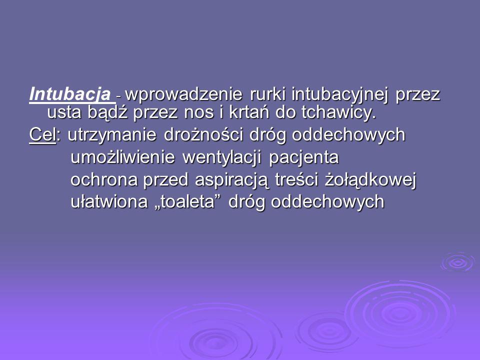 Intubacja - wprowadzenie rurki intubacyjnej przez usta bądź przez nos i krtań do tchawicy.