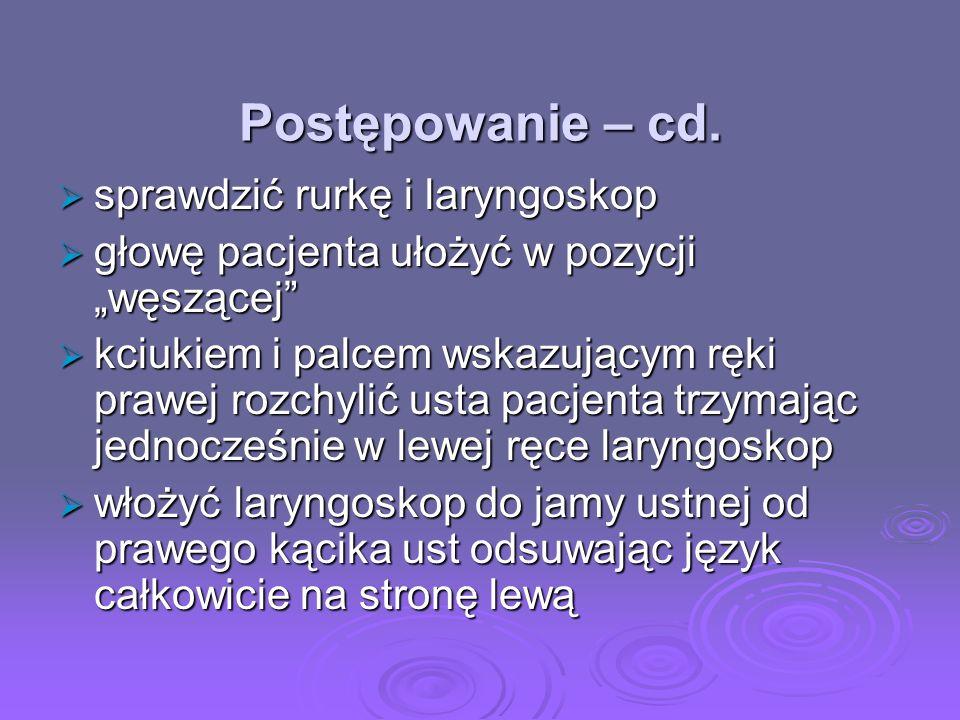 Postępowanie – cd. sprawdzić rurkę i laryngoskop