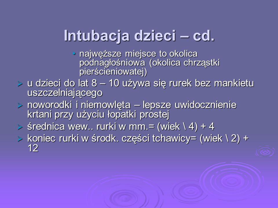Intubacja dzieci – cd.najwęższe miejsce to okolica podnagłośniowa (okolica chrząstki pierścieniowatej)
