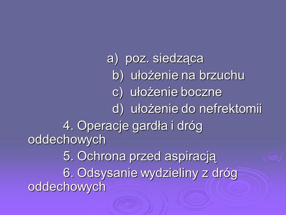 d) ułożenie do nefrektomii 4. Operacje gardła i dróg oddechowych