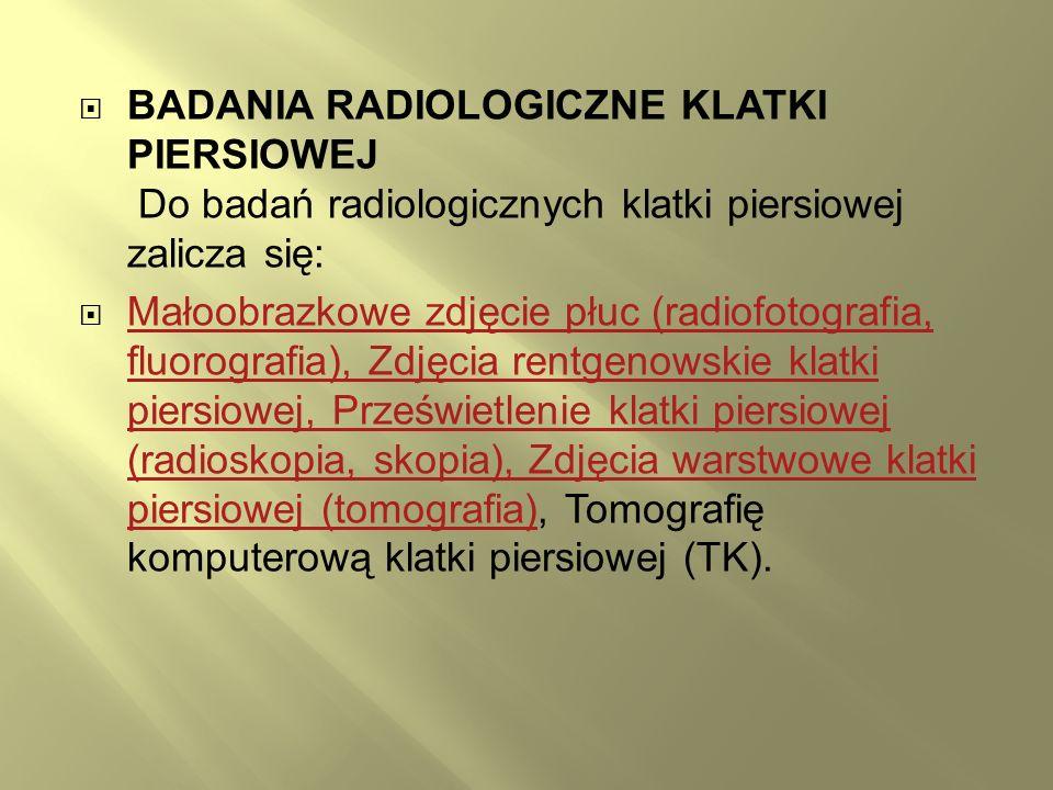 BADANIA RADIOLOGICZNE KLATKI PIERSIOWEJ Do badań radiologicznych klatki piersiowej zalicza się: