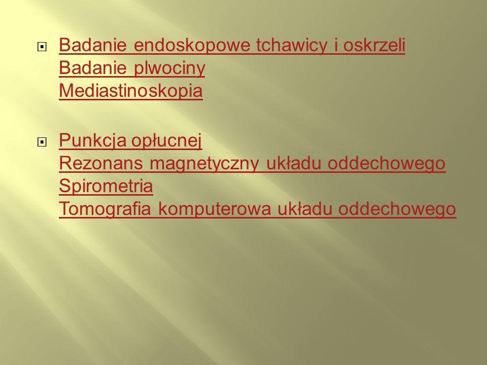 Badanie endoskopowe tchawicy i oskrzeli Badanie plwociny Mediastinoskopia