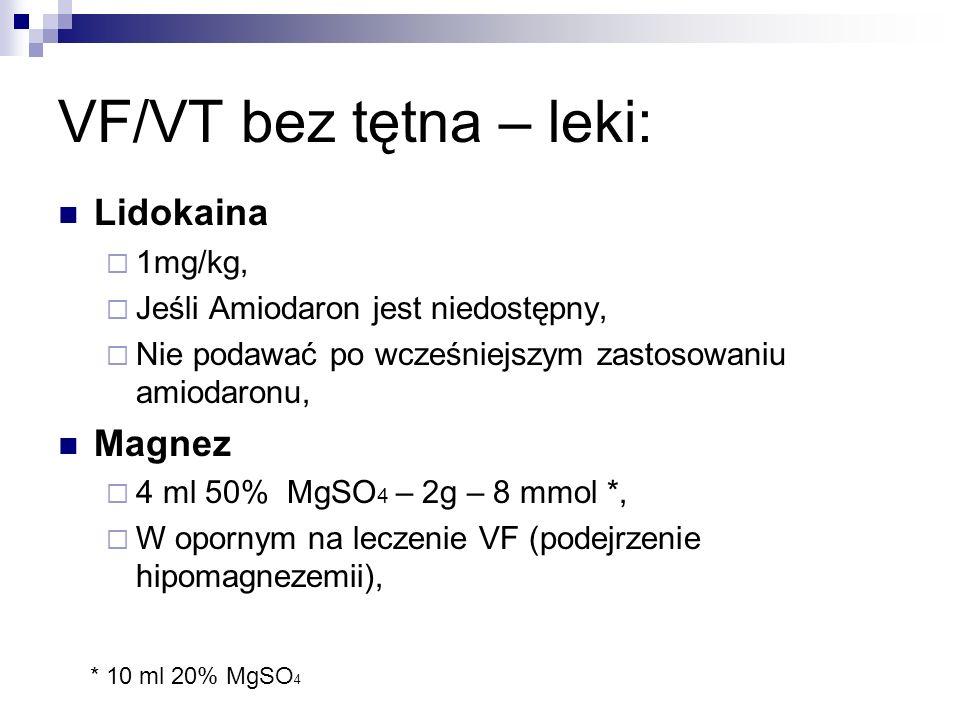 VF/VT bez tętna – leki: Lidokaina Magnez 1mg/kg,