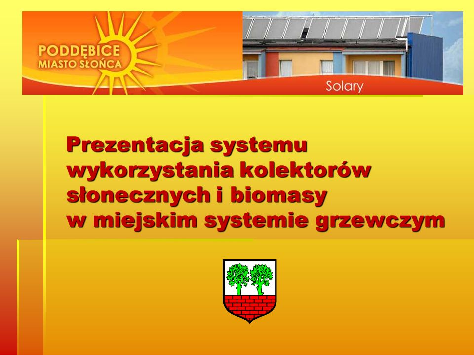 Prezentacja systemu wykorzystania kolektorów słonecznych i biomasy w miejskim systemie grzewczym