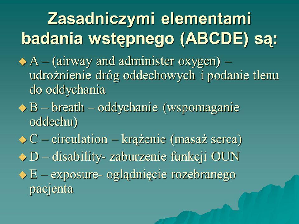 Zasadniczymi elementami badania wstępnego (ABCDE) są: