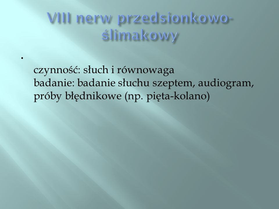 VIII nerw przedsionkowo- ślimakowy