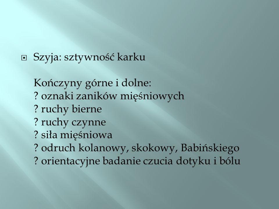 Szyja: sztywność karku Kończyny górne i dolne:
