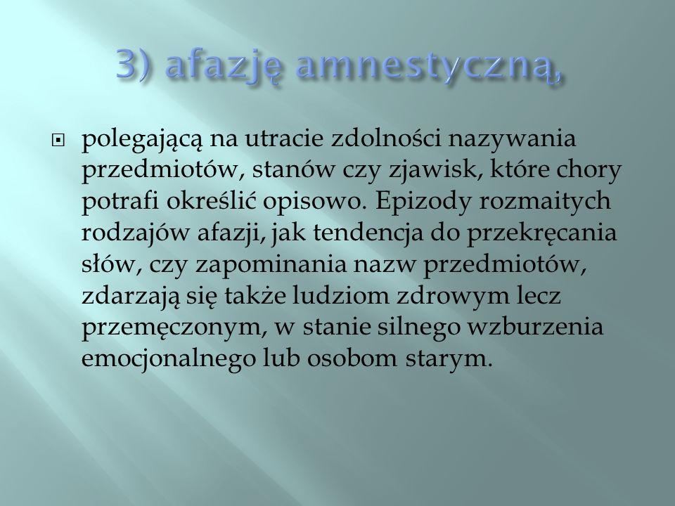 3) afazję amnestyczną,