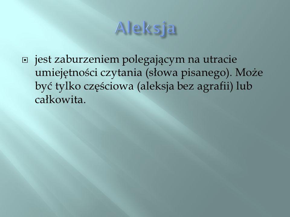 Aleksja jest zaburzeniem polegającym na utracie umiejętności czytania (słowa pisanego).