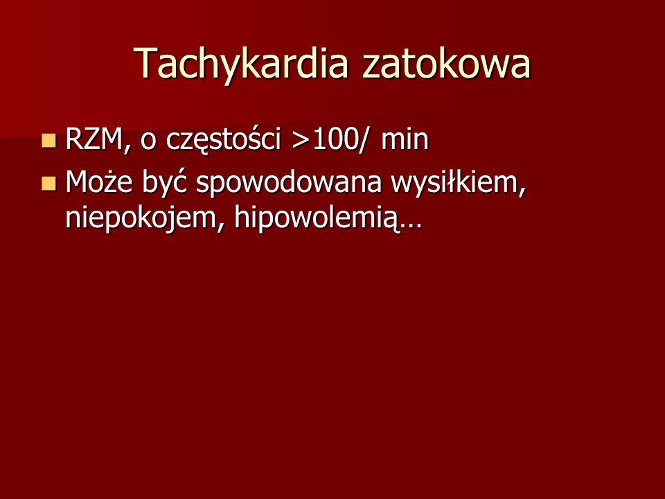 Tachykardia zatokowa RZM, o częstości >100/ min