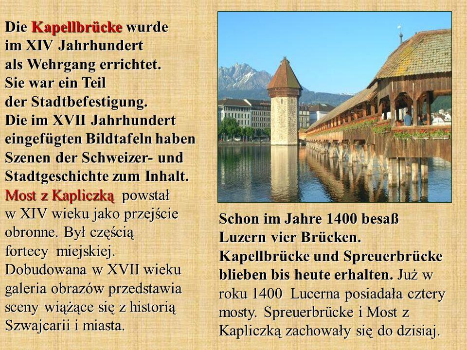 Die Kapellbrücke wurde im XIV Jahrhundert als Wehrgang errichtet