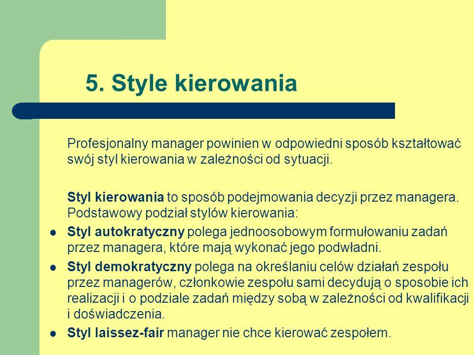 5. Style kierowania Profesjonalny manager powinien w odpowiedni sposób kształtować swój styl kierowania w zależności od sytuacji.