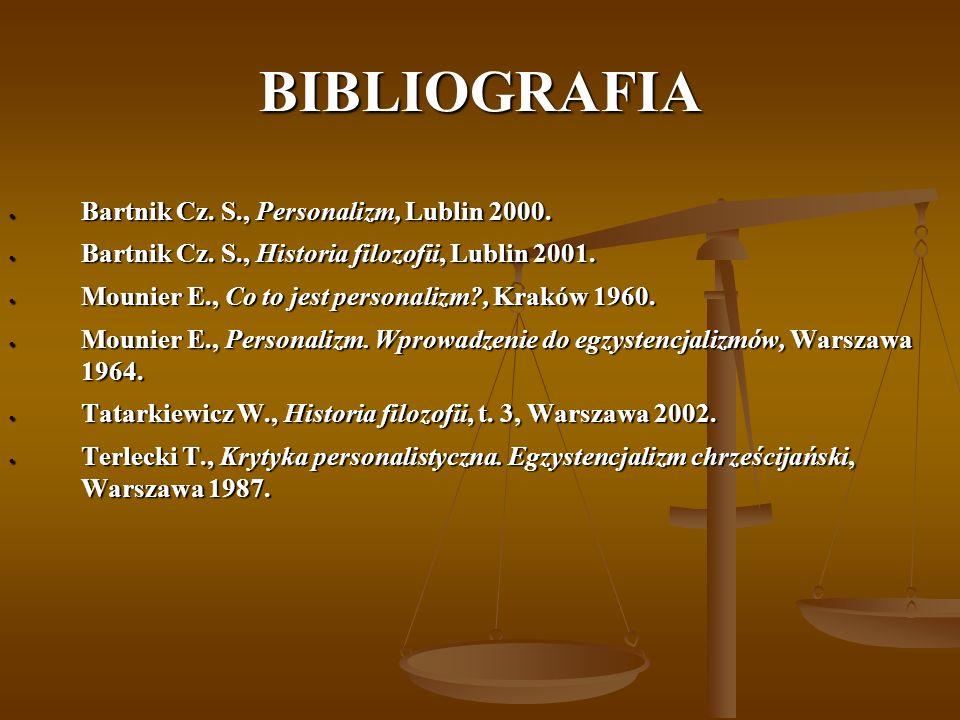BIBLIOGRAFIA Bartnik Cz. S., Personalizm, Lublin 2000.
