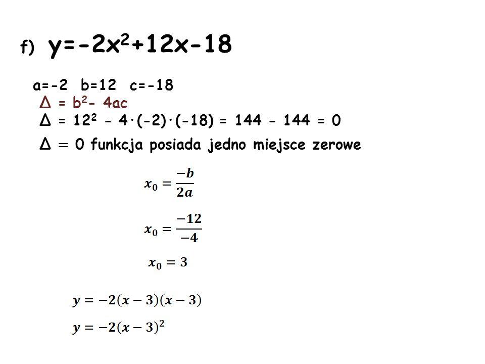 f) y=-2x2+12x-18 a=-2 b=12 c=-18 Δ = b2- 4ac