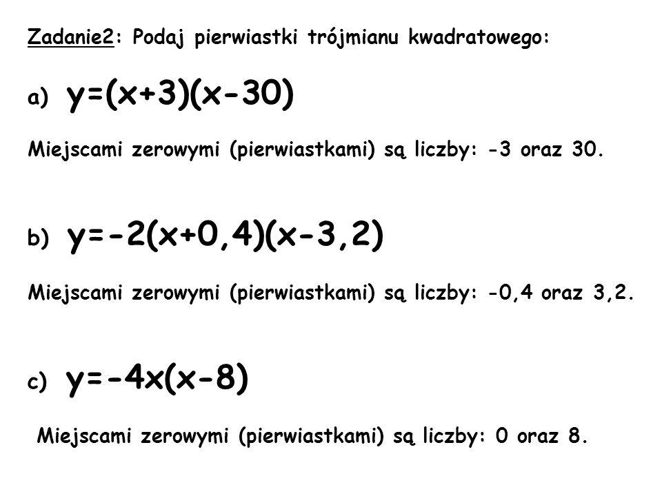 a) y=(x+3)(x-30) b) y=-2(x+0,4)(x-3,2) c) y=-4x(x-8)