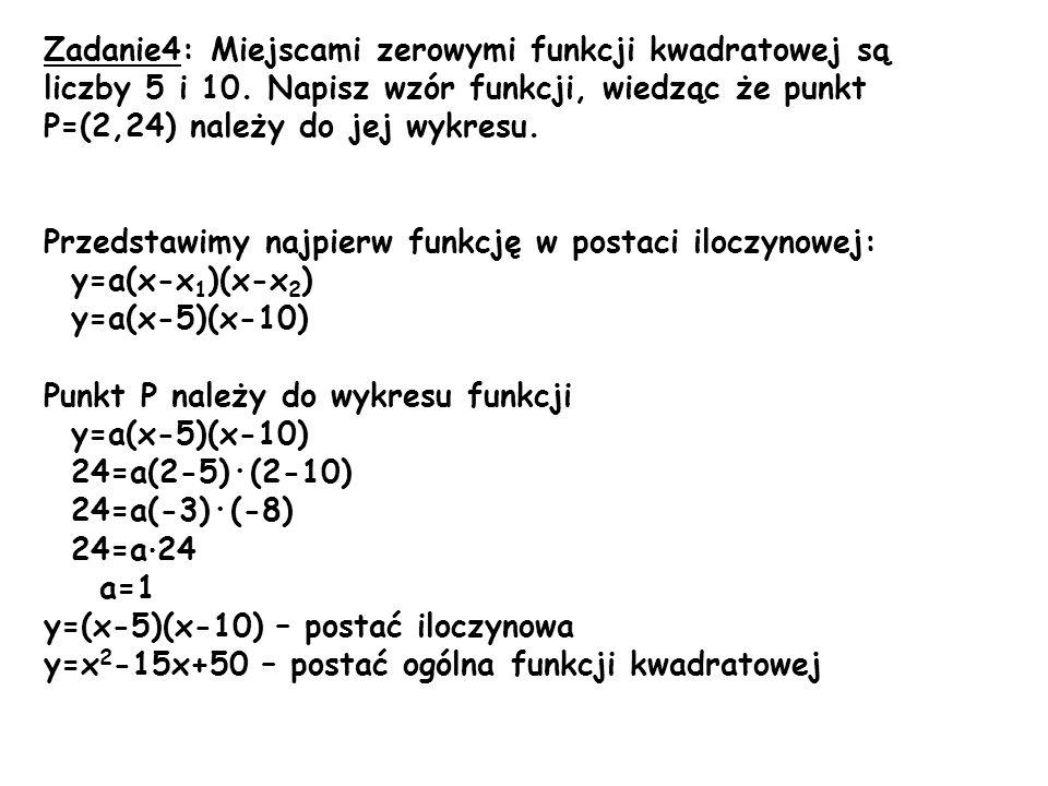 Zadanie4: Miejscami zerowymi funkcji kwadratowej są liczby 5 i 10