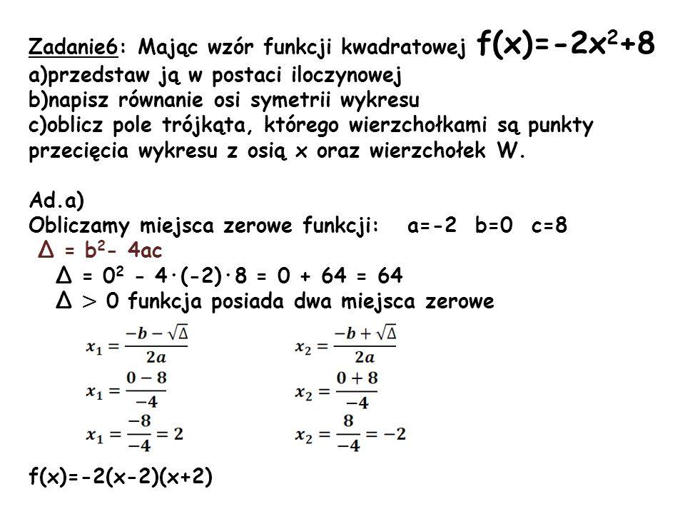Zadanie6: Mając wzór funkcji kwadratowej f(x)=-2x2+8