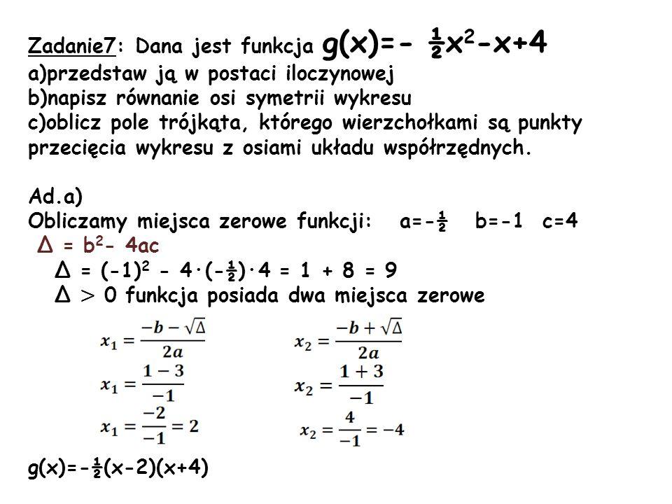Zadanie7: Dana jest funkcja g(x)=- ½x2-x+4